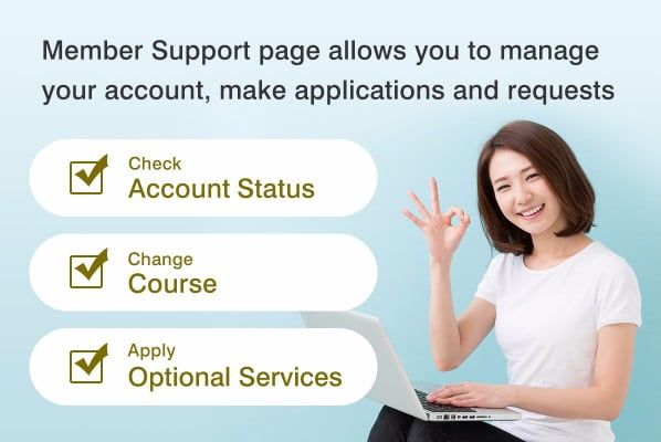 Member Support page allows you to manage your account, make applications and requests | Check your account status | Change your course | Apply for optional services