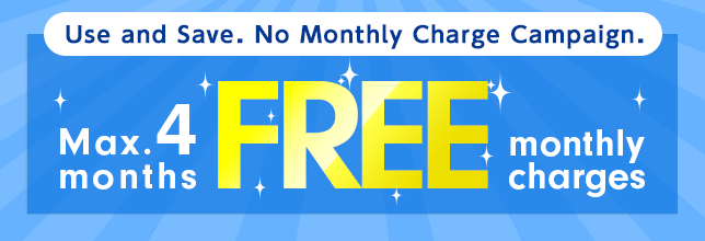Use and Save. No Monthly Charge Campaign. Max. 4 months FREE monthly charges