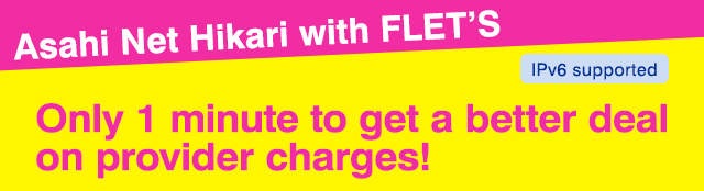 Asahi Net FTTH with FLET'S Only 1 minute to get a better deal on provider charges!